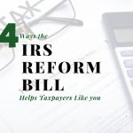 Four Ways the IRS Reform Bill Helps NW Tucson Taxpayers Like You (and Me)
